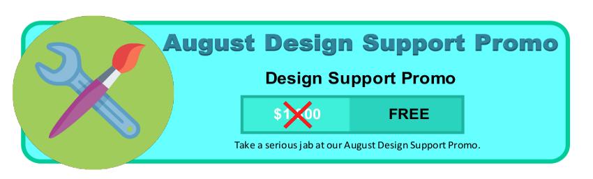 August Design Support Promo